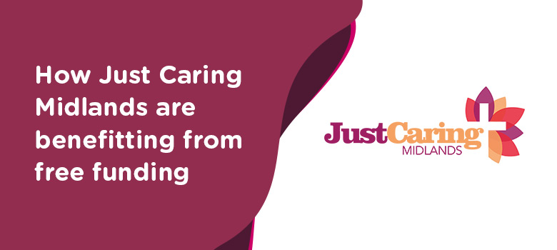 How Just Caring Midlands are benefitting from free funding